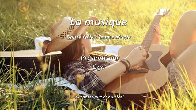 La Musique, Douce Folie, Tendre Magie - Ggo - Diaporamas